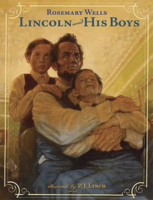 Lincoln and His Boys By Wells, Rosemary/ Lynch, P. J. (ILT)